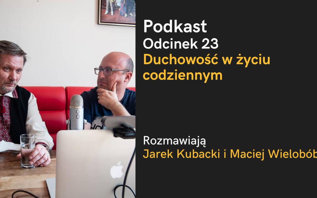 Podkast: Duchowość w życiu codziennym – rozmawiają Jarek Kubacki i Maciej Wielobób