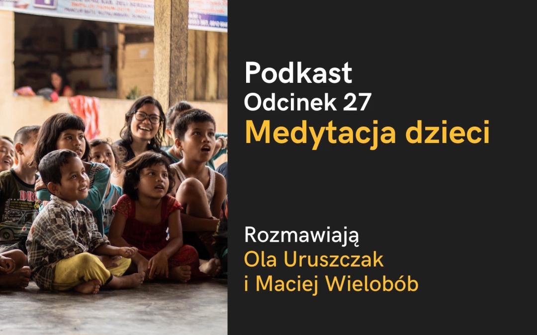 Podkast: Medytacja dzieci (nagranie z 2017) – rozmawiają Ola Uruszczak i Maciej Wielobób