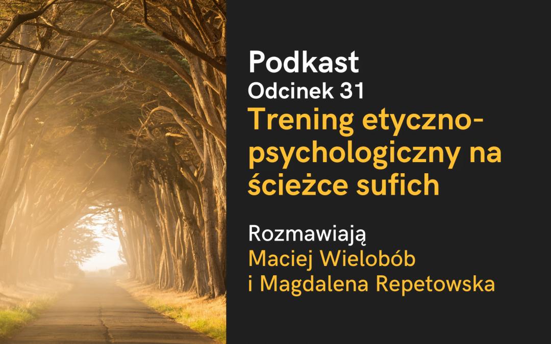 Podkast: Trening etyczno-psychologiczny sufich (40 zasad) – Maciej Wielobób, Magda Repetowska